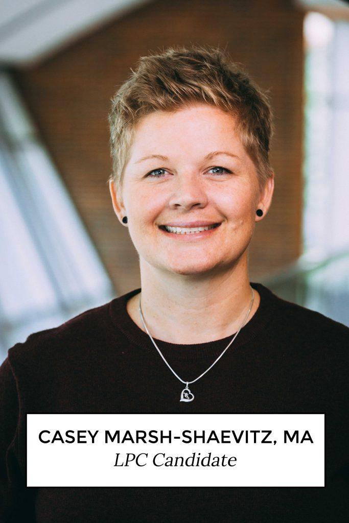 Casey Marsh-Shaevitz, MA - LPC Candidate